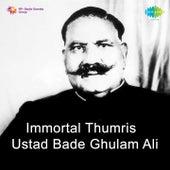 Play & Download Immortal Thumris - Ustad Bade Ghulam Ali by Ustad Bade Ghulam Ali Khan | Napster