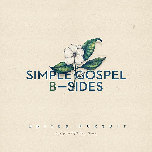 Simple Gospel B-Sides by United Pursuit