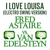 I Love Louisa (Electro Swing Version) by Fred Astaire