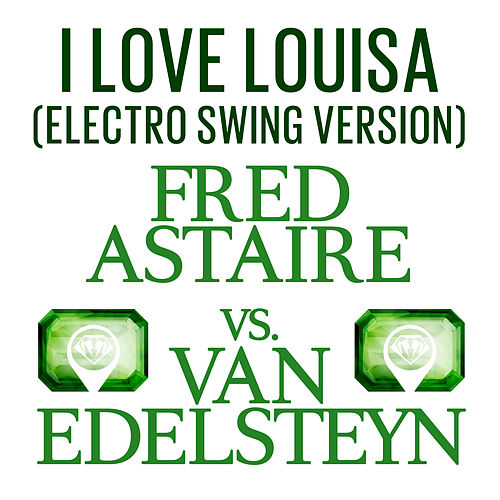 Play & Download I Love Louisa (Electro Swing Version) by Fred Astaire | Napster