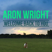 Play & Download Welcome Back to You by Aron Wright | Napster