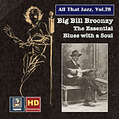 All That Jazz, Vol. 78: Big Bill Broonzy – The Essential Blues with a Soul (Remastered 2017) by Big Bill Broonzy