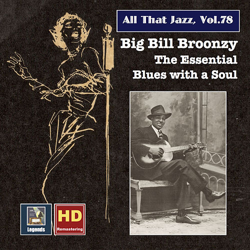 Play & Download All That Jazz, Vol. 78: Big Bill Broonzy – The Essential Blues with a Soul (Remastered 2017) by Big Bill Broonzy | Napster