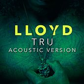 Play & Download Tru (Acoustic Version) by Lloyd | Napster