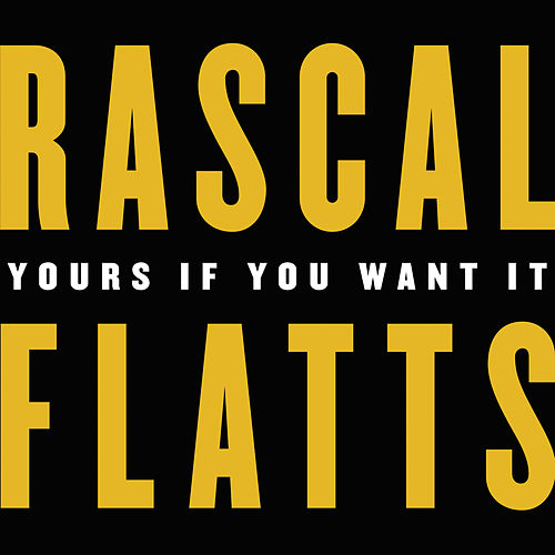 Yours If You Want It von Rascal Flatts