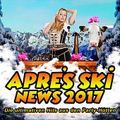 Play & Download Après Ski News 2017 - Die ultimativen Hits aus den Party-Hütten by Various Artists | Napster