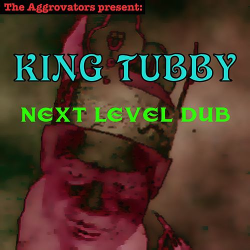 Play & Download Next Level Dub by King Tubby | Napster