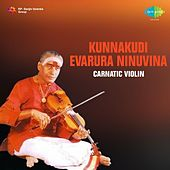 Kunnakudi Evarura Ninuvina Carnatic Violin by Kunnakudi Vaidyanathan