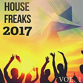 House Freaks - 2017, Vol. 1 (Best Fill The Dancefloor Music) by Various Artists