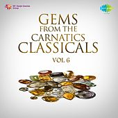 Gems from the Carnatic Classicals, Vol. 6 by Various Artists