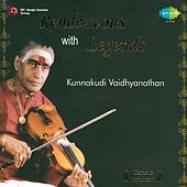 Rendezvous with Legends - Kunnakudi Vaidhyanathan, Vol. 2 by Kunnakudi Vaidyanathan