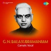 G.N. Balasubramaniam Carnatic by G.N Balasubramaniam