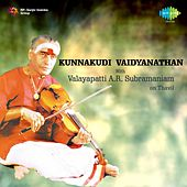 Play & Download Kunnakudi Vaidyanathan With Valayapatti A.R. Subramaniam by Kunnakudi Vaidyanathan | Napster