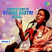 Compositions of Syama Sastri, Vol. 3 by Various Artists