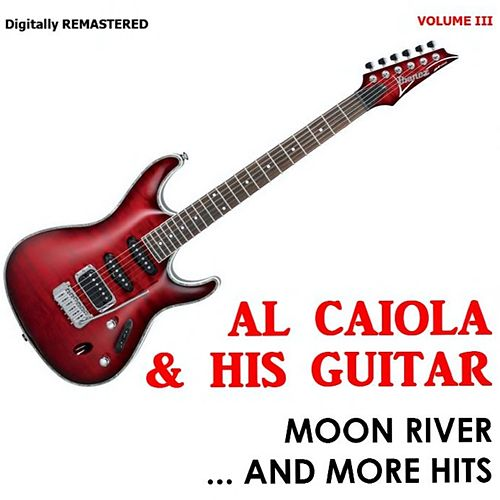 Play & Download Moon River and More Hits (Vol. 3) by Al Caiola | Napster