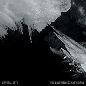 Play & Download Crystal Deth by You Love Her Coz She's Dead | Napster