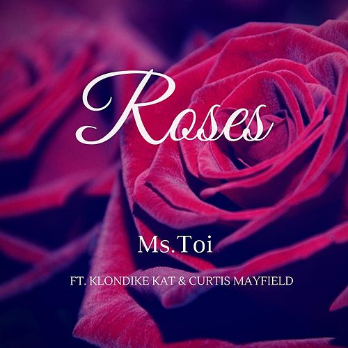 Roses (feat. Curtis Mayfield & Klondike Kat) by Ms. Toi