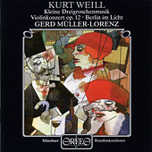Play & Download Weill: Violin Concerto, Op. 12, Kleine Dreigroschenmusik & Berlin im Licht by Various Artists | Napster