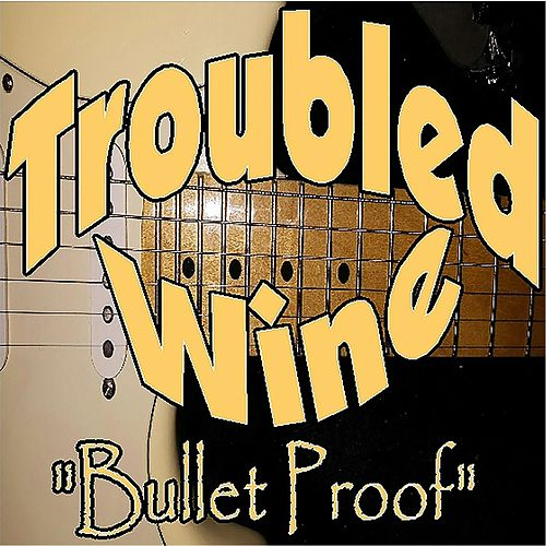 Bullet Proof by Troubled Wine