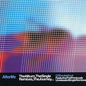 Afterlife the Album, the Single Remixes, the Journey by Afterlife