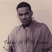 Play & Download Takin' It as It Comes by Desi | Napster