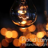 Melancholy Light by Placid Larry