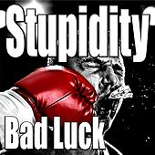 Bad Luck by Stupidity