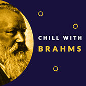 Chill with Brahms (Enjoy the coolest melodies of Johannes Brahms) by Various Artists