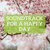Play & Download Soundtrack for a Happy Day by Various Artists | Napster