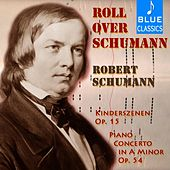 Roll over Schumann: Kinderszenen, Op 15 & Piano Concerto in a Minor, Op 54 by Robert Schumann
