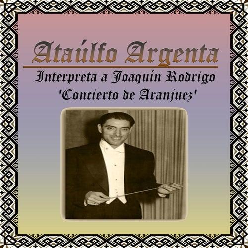 Play & Download Ataúlfo Argenta, Interpreta a Joaquín Rodrigo 'Concierto de Aranjuez' by Narciso Yepes | Napster