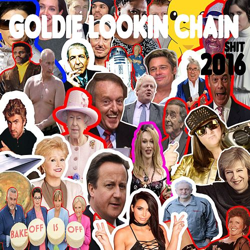 Shit 2016 by Goldie Lookin' Chain