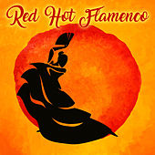 Play & Download Red Hot Flamenco by Various Artists | Napster