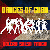 Dances of Cuba: Bolero! Salsa! Tango! by Various Artists
