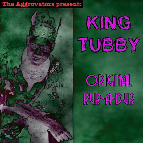 Play & Download Rub-a-Dub by King Tubby | Napster