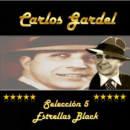 Play & Download Carlos Gardel, Selección 5 Estrellas Black by Carlos Gardel | Napster