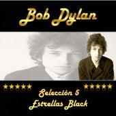 Play & Download Bob Dylan, Selección 5 Estrellas Black by Bob Dylan | Napster