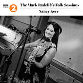 Play & Download The Mark Radcliffe Folk Sessions: Nancy Kerr by Nancy Kerr | Napster