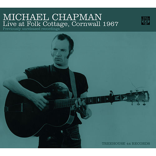 Play & Download Live at Folk Cottage, Cornwall 1967 by Michael Chapman | Napster