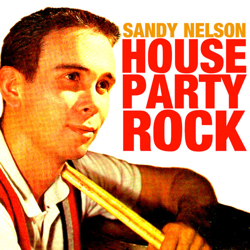 Play & Download House Party Rock by Sandy Nelson | Napster