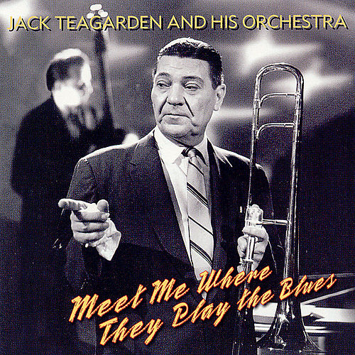 Meet Me Where They Play The Blues by Jack Teagarden