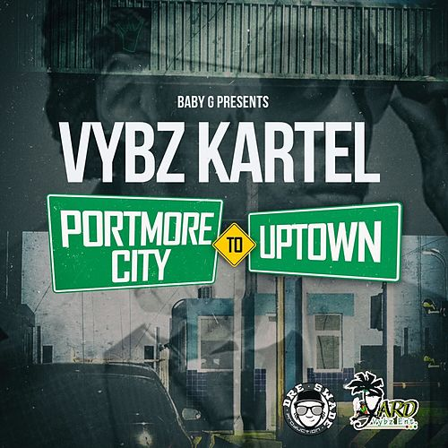 Portmore City To Uptown - Single by VYBZ Kartel