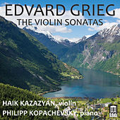 Play & Download Grieg: The Violin Sonatas by Haik Kazazyan | Napster