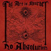 No Absolution by Thy Art Is Murder