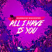 Play & Download All I Have Is You by Shurwayne Winchester | Napster