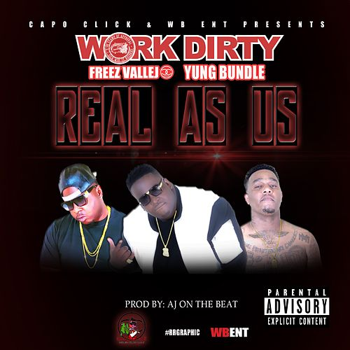 Real As Us (feat. Freez Vallejo & Yung Bundle) by Work Dirty