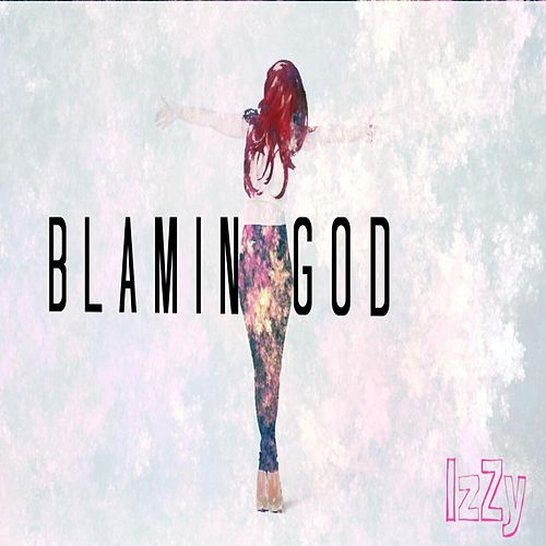 Play & Download Blamin God by Izzy | Napster