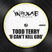 U Can't Kill God by Todd Terry