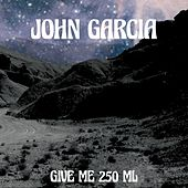 Play & Download Give Me 250ml by John Garcia | Napster