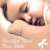Beautiful Mind Your Child – Classical Music for Baby, Instrumental Sounds, Soothing Songs, Einstein Effect, Growing Brain by Baby Sleep Lullaby Band